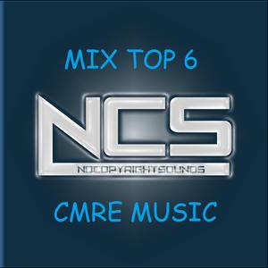[CMREMUSIC] NCS MIX TOP6