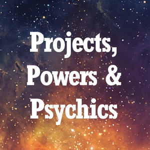 Projects, Powers & Psychics