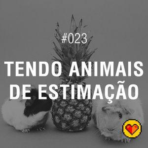 Lifecast #023 – Tendo animais de estimação