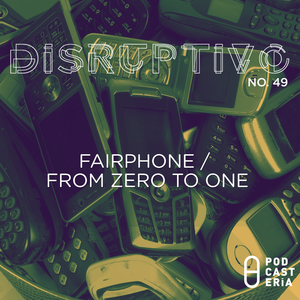 Disruptivo No. 49 - Fairphone / From Zero to One