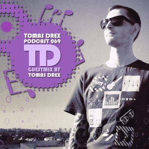 Tomas Drex PODCAST 069 - guestmix by Tomas Drex