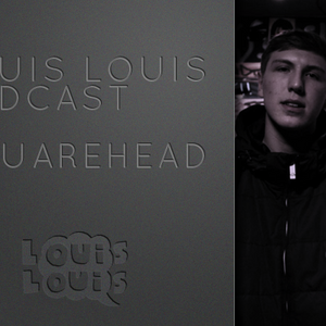 LOUIS LOUIS PODCAST : Introducing Squarehead