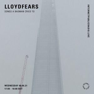 Songs A Badman Cried To w/ Lloydfears - 9th June 2021