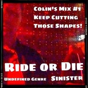 Ride or Die - Colin's Mix #1 (For an Incredible Shape Throwing Friend)