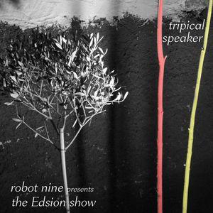 The Edison Show / tripical speaker pt. 01