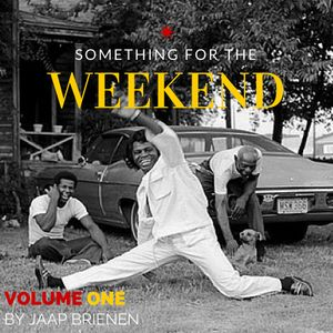 Something for the weekend - vol. 1