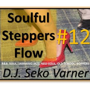 Soulful Steppers Flow 12 (Chicago Step-Two Step-Hand Dance-Boppers) - DJ Seko Varner