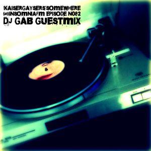 Kaiser Gaysers 'SomeWhere' @InsomniaFM Episode N082 October 2016 DJ Gab Guest Mix
