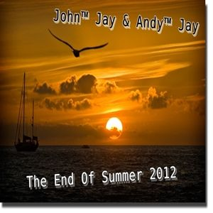 John™ Jay & Andy™ Jay - The End Of Summer 2012