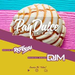 """""""The Pan Dulce Life"""" With DJ Refresh - Episode 35 Feat. DJ M"""