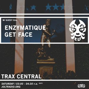 Trax Central 009 (ft. Enzymatique & GET FACE) - January 16, 2016