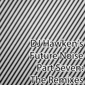 DJ Hawken's Future Noise Pt. 7: The Remixes