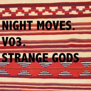 Night Moves . V03 . Strange Gods I