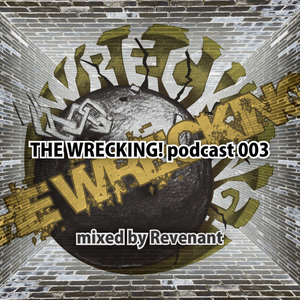 THE WRECKING! podcast 003 - mixed by Revenant