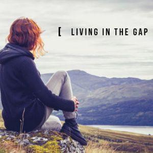 Living in the Gap - Part 2 - Audio