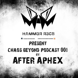 Chaos Beyond Podcast #001 (Mixed By AfterApheX)