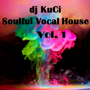 Soulful Vocal House Vol. 1 mixed by KuCi