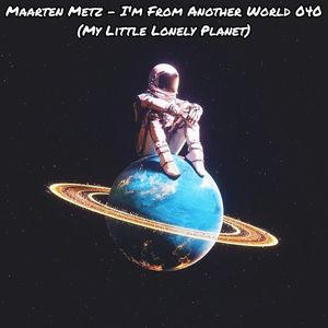 Maarten Metz - I'm From Another World 040 (My Little Lonely Planet)