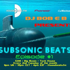 DJ Bob E B's SubSonic Beats Episode 01 - HouseBeats.FM (Aired 11-04-2017) #EDM #BIGROOM #DJBOBEB