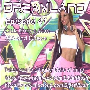 Dreamland Episode 41, May 3rd 2017, Club, Dance & House from USA and Europe