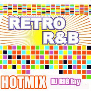 Dj Big Jay's Retro RnB Hotmix