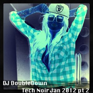 Tech Noir House / Electro Jan 2012 pt 2
