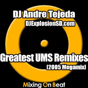 DJ Andre Tejeda - Greatest UMS Remixes (2005 Megamix)