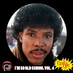 I'M SO OLD SCHOOL VOL. 4: SOUL GLO