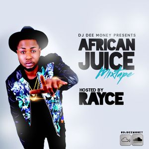 DJ DEE MONEY PRESENTS AFRICAN JUICE HOSTED BY RAYCE