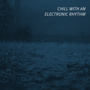 Chill with an electronic rhythm