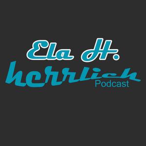Ela H. - Herrlich Podcast