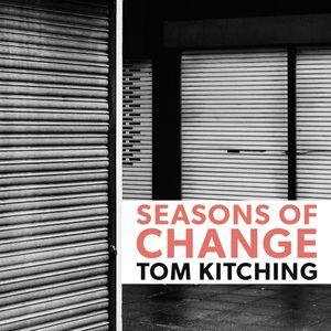 Tom Kitiching - Seasons of Change