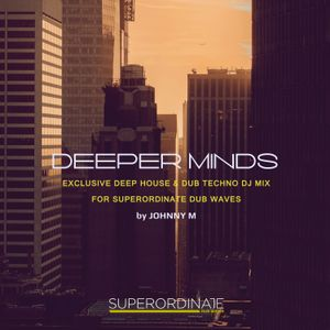 Deeper Minds | Deep House & Dub Techno Mix By Johnny M | Superordinate Dub Waves
