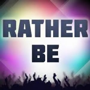 """""""RATHER BE"""""""