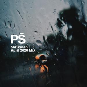 April 2020 Mix by Shtikman