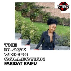Interconnected Voices - The Black Voices Collection w/ Faridat Raifu - 12 Oct 2020