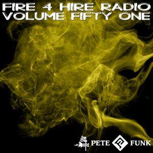 Fire 4 Hire Radio Vol. 51 by Pete Funk