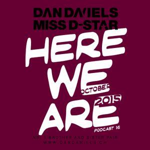 """HERE WE ARE"" Podcast016 (2015.10) - DAN DANIELS & MISS D-STAR"