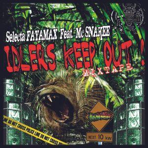 Idlers Keep Out Mixtape - Selecta FAYAMAX feat MC SNAKEE aka The Grey Cat