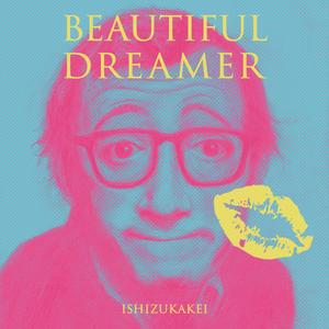 イシズカケイ / BEAUTIFUL DREAMER