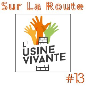 SUR LA ROUTE #13 : L'Usine Vivante
