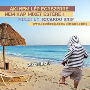 Ricardo Snip - Aki Nem Lép Egyszerre, Nem Kap Mixet Estére ! (2012.10.23.)