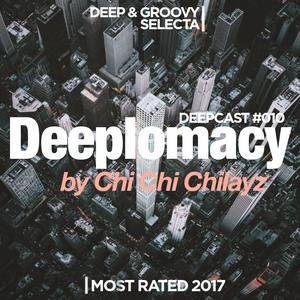 Deeplomacy Deepcast #010 by Chi Chi Chilayz // Dec 2017
