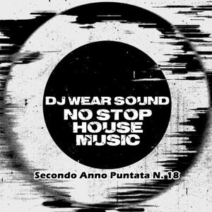 DJ WEAR SOUND - NO STOP HOUSE MUSIC Secondo Anno Puntata N. 18