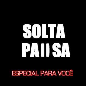 Programa SOLTA PAllSA - 10 (Primeira PLAYLIST)