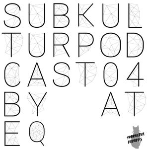Subkultur Podcast 04 by Ateq