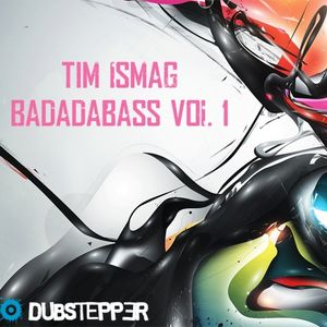 Badadabass ! Vol. 1 Mixed By Tim Ismag