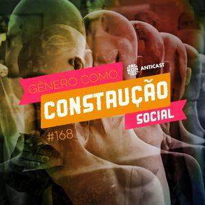 AntiCast 168 – Gênero como Construção Social