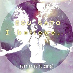Egu Gato - I Believe  (Set 28.10.2015)