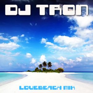 DJ Tron Lovebeach Mix Part 3